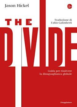 The Divide. Guida per risolvere la disuguaglianza globale (La cultura Vol. 1185) di [Hickel, Jason]