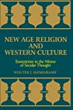 New Age Religion and Western Culture: Esotericism in the Mirror of Secular Thought (Suny Series, Western Esoteric Traditions): Esotericism in the ... U N Y SERIES IN WESTERN ESOTERIC TRADITIONS)