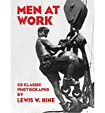 [(Men at Work: Photographic Studies of Modern Men and Machines )] [Author:...