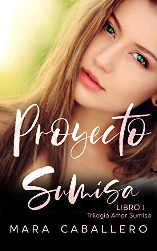 Leer Gratis Proyecto Sumisa (Amor Sumiso nº 1) de Mara Caballero