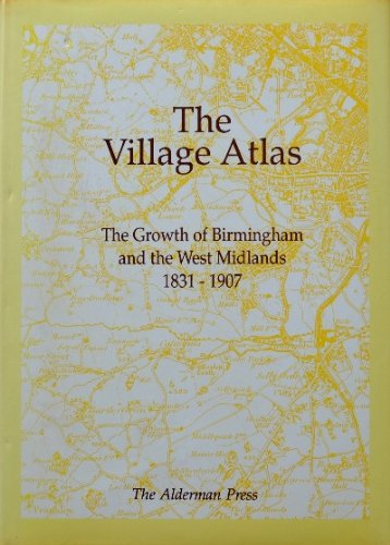 The Village Atlas: Growth of Birmingham and the Midlands, 1831-1907