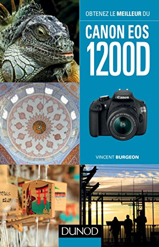 Obtenez le meilleur du Canon EOS 1200D (Documents) (French Edition)