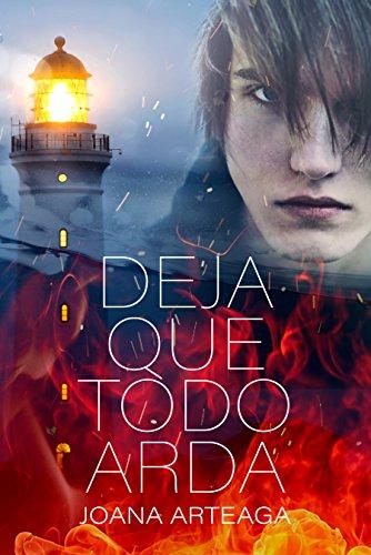 Deja que todo arda de Joana Arteaga