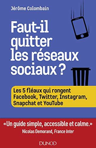 Faut-il quitter les réseaux sociaux ?: Les 5 fléaux qui rongent Facebook, Twitter, Instagram,...