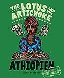 The Lotus and the Artichoke - Äthiopien: Eine kulinarische Entdeckungsreise mit über 70 veganen Rezepten (Edition Kochen ohne Knochen)