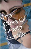 The Case Of Sheila Garvie