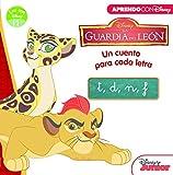 La Guardia del León. Un cuento para cada letra: t, d, n, f (Leo con Disney Nivel 1)