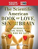 The Scientific American Book of Love, Sex and the Brain: The Neuroscience of How, When, Why and Who We Love