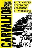 El delantero centro fue asesinado al atardecer (Biblioteca Manuel Vázquez Montalbán)