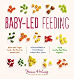 Baby-Led Feeding: The Real Baby Food Guide to Raising Happy, Independent Eaters: A Natural Way to Raise Happy, Independent Eaters