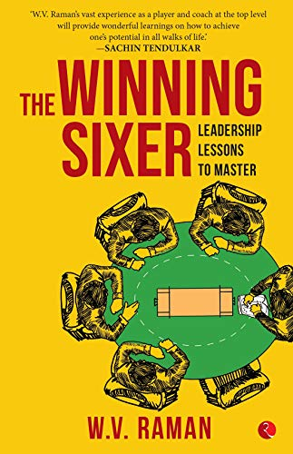THE WINNING SIXER: LEADERSHIP LESSONS TO MASTER by [W.V. Raman]