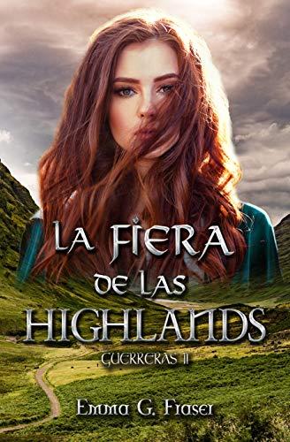 Leer Gratis La fiera de las Highlands (Guerreras nº 2) de Emma G. Fraser