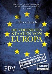 Die Vereinigten Staaten von Europa: Geheimdokumente enthüllen: Die dunklen Pläne der Elite von [Oliver, Janich]