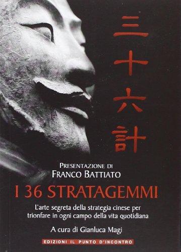 I 36 stratagemmi. L'arte segreta della strategia cinese per trionfare in ogni campo della vita...