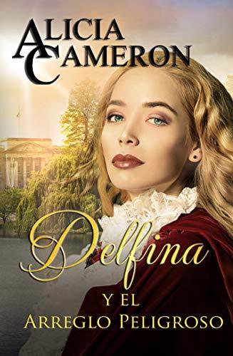 Delfina y el Arreglo Peligroso de Alicia Cameron