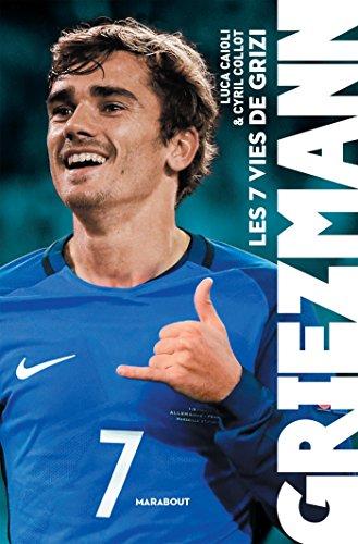 Griezmann : Les 7 vies de Grizi (Sport) par [Caioli, Luca, Collot, Cyril]