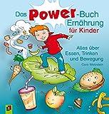Das Power-Buch Ernährung für Kinder: Alles über Essen, Trinken und Bewegung
