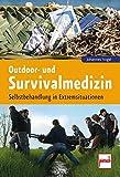 Outdoor- und Survivalmedizin: Selbstbehandlung in Extremsituationen
