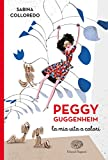 Peggy Guggenheim. La mia vita a colori