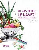 Tu vas kiffer le navet ! : Cahier de recettes simples et gourmandes