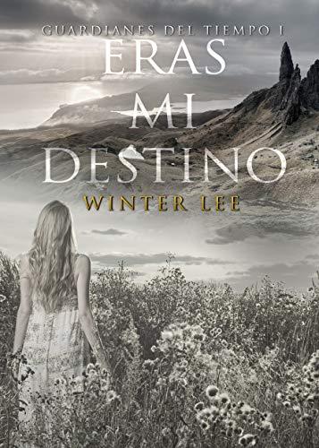 Eras mi destino (Guardianes del tiempo 1) de Winter Lee