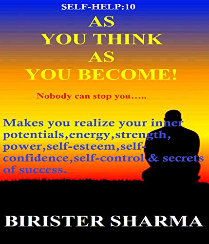 SELF-HELP10: AS YOU THINK AS YOU BECOME!: Nobody can stop you..... (Self Help)