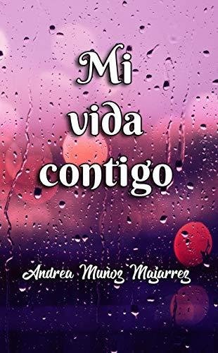 Mi vida contigo de Andrea Muñoz Majarrez