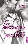 Ton arrogance, mon insolence