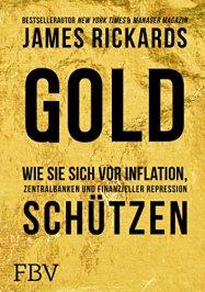 Gold: Wie Sie sich vor Inflation, Zentralbanken und finanzieller Repression schützen von [Rickards, James]