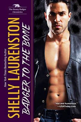 Badger to the Bone (The Honey Badger Chronicles Book 3) by [Laurenston, Shelly]