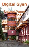 Solved Paper Himachal Pradesh Administrative Services Exam (2008-2017)