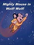 Mighty Mouse in Wolf! Wolf!