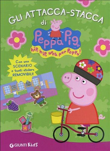 Gli attacca-stacca di Peppa Pig. Hip hip urrà per Peppa! Con adesivi. Ediz. illustrata