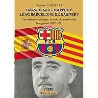 Franco a-t-il empêché le FC Barcelone de gagner ? Une histoire politique, sociale et sportive des blaugranas 1899-1990