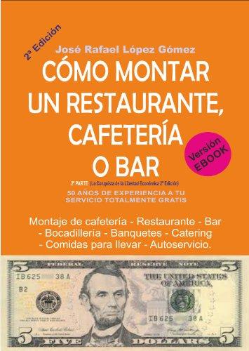 ¿CÓMO MONTAR UN RESTAURANTE, CAFETERÍA O BAR?: (2ª Parte de La Conquista de la Libertad Económica 2ª Edición)