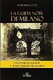La guida noir di Milano. Fantasmi, leggende ed altri orrori meneghini