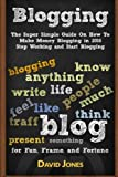 Blogging: The Super Simple Guide On How To Make Money Blogging in 2016 - Stop Working and Start Blogging
