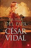 La hija del Papa (bolsillo) (FORMATO GRANDE) de CESAR VIDAL (6 mar 2012) Tapa dura