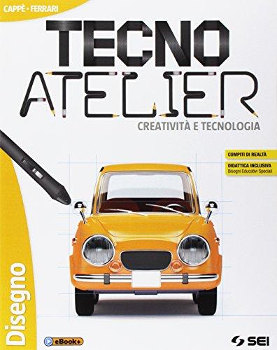 Tecno atelier. Creatività e tecnologia. Disegno. Per la Scuola media. Con e-book. Con espansione...