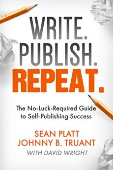Write. Publish. Repeat. (The No-Luck-Required Guide to Self-Publishing Success) (The Smarter Artist Book 1) by [Platt, Sean, Truant, Johnny B., Wright, David, Smarter Artist]