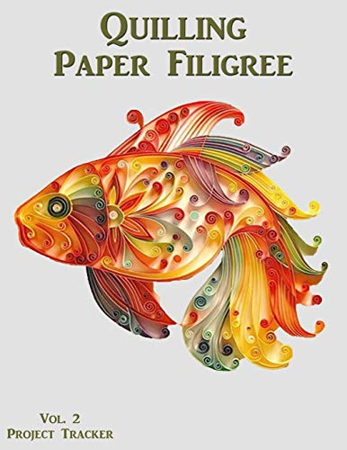 Quilling Paper Filigree Vol. 2 Project Tracker: 8.5'x11' 100-page guided prompt log book for...