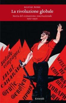 La rivoluzione globale: Storia del comunismo internazionale 1917 - 1991 (Einaudi. Storia Vol. 43) di [Pons, Silvio]