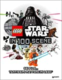 Star Wars Lego in 100 scene. La guida ai personaggi. Ediz. illustrata