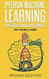 Python Machine Learning Illustrated Guide For Beginners  & Intermediates: The Future Is Here!
