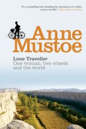 Lone Traveller: One Woman, Two Wheels and the World by [Mustoe, Anne]
