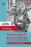 """""""Größte Zumutung..."""" - Vergehen gegen die historische Wahrheit: Über die angeblichen und tatsächlichen Verbrechen der Wehrmacht in Polen im September / Oktober 1939"""