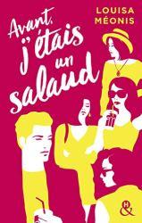 Avant j'étais un salaud : Un nouveau roman féminin plein d'espoir par l'auteur aux 140 000 lecteurs conquis ! (&H) par [Méonis, Louisa]