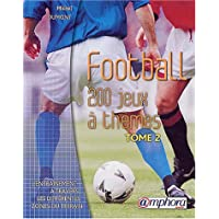 Football, tome 2 : 200 jeux a themes