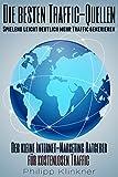 Online-Marketing 101 - Spielend leicht deutlich mehr Traffic generieren: Die besten kostenlosen Traffic-Quellen. Der kleine Internet-Marketing Ratgeber für Ihren Erfolg im Internet.