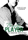 Beautiful Player (Saga Beautiful 3): Un seductor irresistible